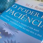 Livro da semana: O Poder da Paciência, M. J. Ryan