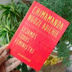 Livro da Semana: Sejamos todos feministas, Chimamanda Ngozi Adichie